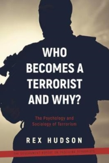 Who Becomes a Terrorist and Why? : The Psychology and Sociology of Terrorism, Paperback Book