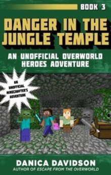 Danger in the Jungle Temple : An Unofficial Overworld Heroes Adventure, Book Three, Paperback Book