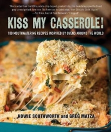 Kiss My Casserole! : 100 Mouthwatering Recipes Inspired by Ovens Around the World, Hardback Book