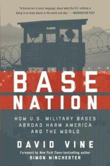 Base Nation : How U.S. Military Bases Abroad Harm America and the World, Paperback Book
