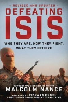 Defeating ISIS : Who They Are, How They Fight, What They Believe, Paperback Book