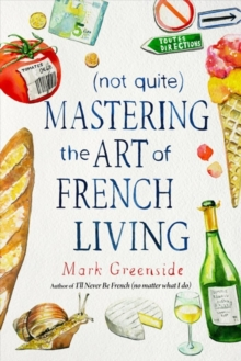 (Not Quite) Mastering the Art of French Living, Hardback Book
