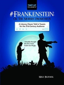 #Frankenstein; Or, The Modern Prometheus : A Literary Classic Told in Tweets for the 21st Century Audience, Hardback Book