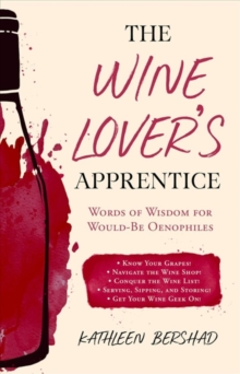The Wine Lover's Apprentice : Words of Wisdom for Would-Be Oenophiles, Hardback Book