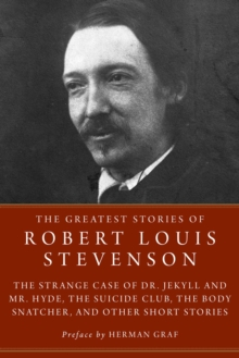 The Greatest Stories of Robert Louis Stevenson : Strange Case of Dr. Jekyll and Mr. Hyde, The Suicide Club, The Body Snatcher, and Other Short Stories, EPUB eBook