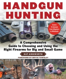 Handgun Hunting : A Comprehensive Guide to Choosing and Using the Right Firearms for Big and Small Game, EPUB eBook