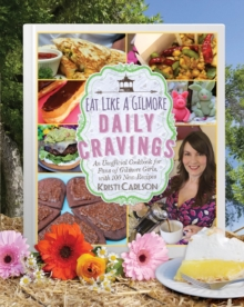 Eat Like a Gilmore: Daily Cravings : An Unofficial Cookbook for Fans of Gilmore Girls, with 100 New Recipes, Hardback Book