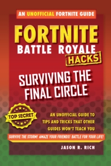 Hacks for Fortniters: Surviving the Final Circle : An Unofficial Guide to Tips and Tricks That Other Guides Won't Teach You, Hardback Book