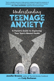 Understanding Teenage Anxiety : A Parent's Guide to Improving Your Teen's Mental Health, EPUB eBook
