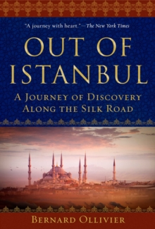Out of Istanbul : A Journey of Discovery along the Silk Road, EPUB eBook