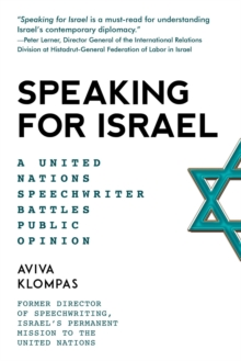 Speaking for Israel : A Speechwriter Battles Anti-Israel Opinions at the United Nations, EPUB eBook