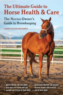 The Ultimate Guide to Horse Health & Care : The Novice Owner's Guide to Horsekeeping, EPUB eBook