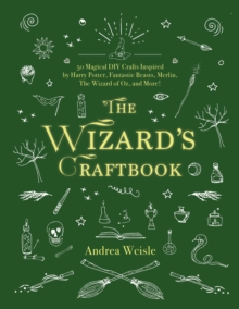 The Wizard's Craftbook : Magical DIY Crafts Inspired by Harry Potter, Fantastic Beasts, The Lord of the Rings, The Wizard of Oz, and More!, Hardback Book