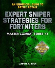 Expert Sniper Strategies for Fortniters : An Unofficial Guide to Battle Royale, EPUB eBook