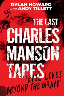 The Last Charles Manson Tapes : Evil Lives Beyond the Grave, Hardback Book