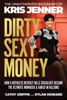 Dirty Sexy Money : The Unauthorized Biography of Kris Jenner, Hardback Book