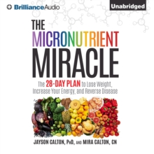 The Micronutrient Miracle : The 28-Day Plan to Lose Weight, Increase Your Energy, and Reverse Disease, eAudiobook MP3 eaudioBook