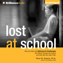 Lost at School : Why Our Kids with Behavioral Challenges are Falling Through the Cracks and How We Can Help Them, eAudiobook MP3 eaudioBook