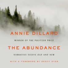 The Abundance : Narrative Essays Old and New, eAudiobook MP3 eaudioBook