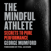 The Mindful Athlete : Secrets to Pure Performance, eAudiobook MP3 eaudioBook