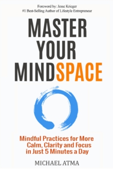 Master Your Mindspace : Mindful Practices for More Calm, Clarity and Focus in Just 5 Minutes a Day, Paperback Book