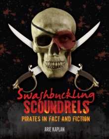 Swashbuckling Scoundrels : Pirates in Fact and Fiction, EPUB eBook