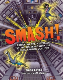 Smash! : Exploring the Mysteries of the Universe with the Large Hadron Collider, PDF eBook