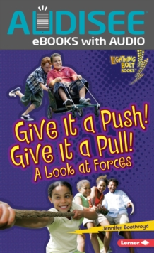 Give It a Push! Give It a Pull! : A Look at Forces, EPUB eBook
