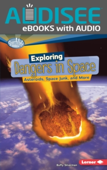 Exploring Dangers in Space : Asteroids, Space Junk, and More, EPUB eBook