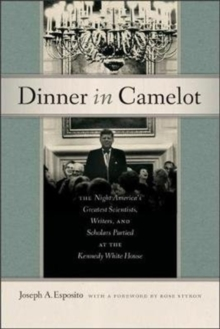 Dinner in Camelot : The Night America's Greatest Scientists, Writers, and Scholars Partied at the Kennedy White House, Hardback Book