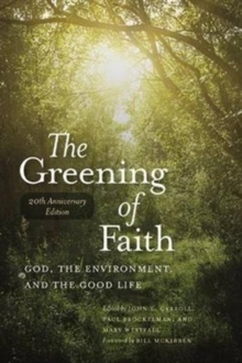The Greening of Faith : God, the Environment, and the Good Life, Paperback Book