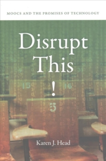 Disrupt This! : MOOCs and the Promises of Technology, Hardback Book