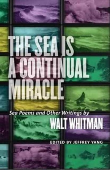 The Sea is a Continual Miracle : Sea Poems and Other Writings by Walt Whitman, Hardback Book
