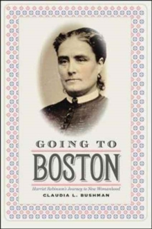 Going to Boston : Harriet Robinson's Journey to New Womanhood, Paperback Book