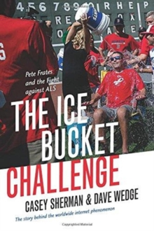 The Ice Bucket Challenge : Pete Frates and the Fight against ALS, Paperback / softback Book