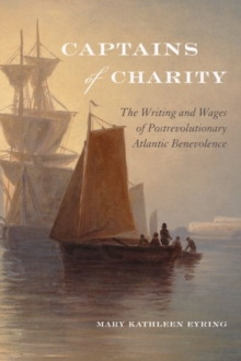 Captains of Charity : The Writing and Wages of Postrevolutionary Atlantic Benevolence, Paperback Book