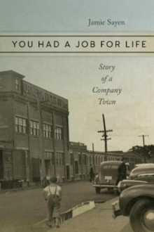 You Had a Job for Life : Story of a Company Town, Paperback Book