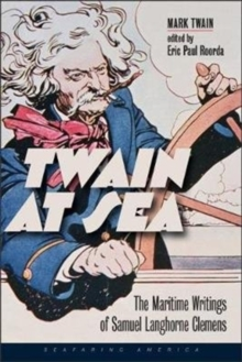 Twain at Sea : The Maritime Writings of Samuel Langhorne Clemens, Hardback Book
