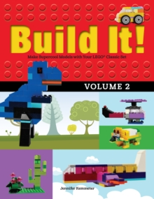 Build It! Volume 2 : Make Supercool Models with Your LEGO(R) Classic Set, PDF eBook