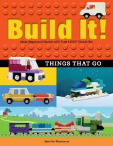 Build It! Things That Go : Make Supercool Models with Your Favorite LEGO(R) Parts, PDF eBook