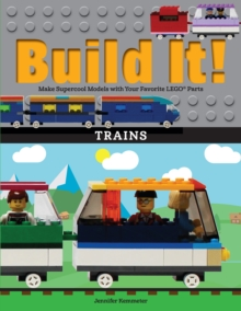Build It! Trains : Make Supercool Models with Your Favorite LEGO(R) Parts, PDF eBook