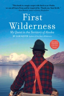 First Wilderness, Revised Edition : My Quest in the Territory of Alaska, EPUB eBook