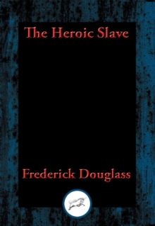 The Heroic Slave : With Linked Table of Contents, EPUB eBook