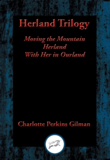 Herland Trilogy : Moving the Mountain; Herland; With Her in Ourland, EPUB eBook