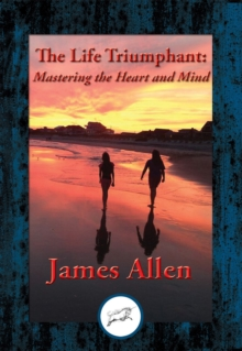 The Life Triumphant : Mastering the Heart and Mind, EPUB eBook