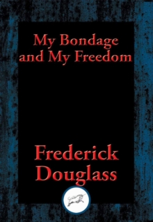 My Bondage and My Freedom : With Linked Table of Contents, EPUB eBook