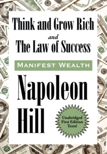 Think and Grow Rich and The Law of Success In Sixteen Lessons : Manifest Wealth, EPUB eBook