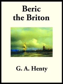 Beric the Briton : A Story of the Roman Invasion, EPUB eBook