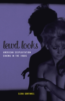 Lewd Looks : American Sexploitation Cinema in the 1960s, Paperback Book