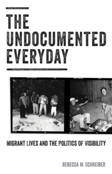 The Undocumented Everyday : Migrant Lives and the Politics of Visibility, Paperback Book